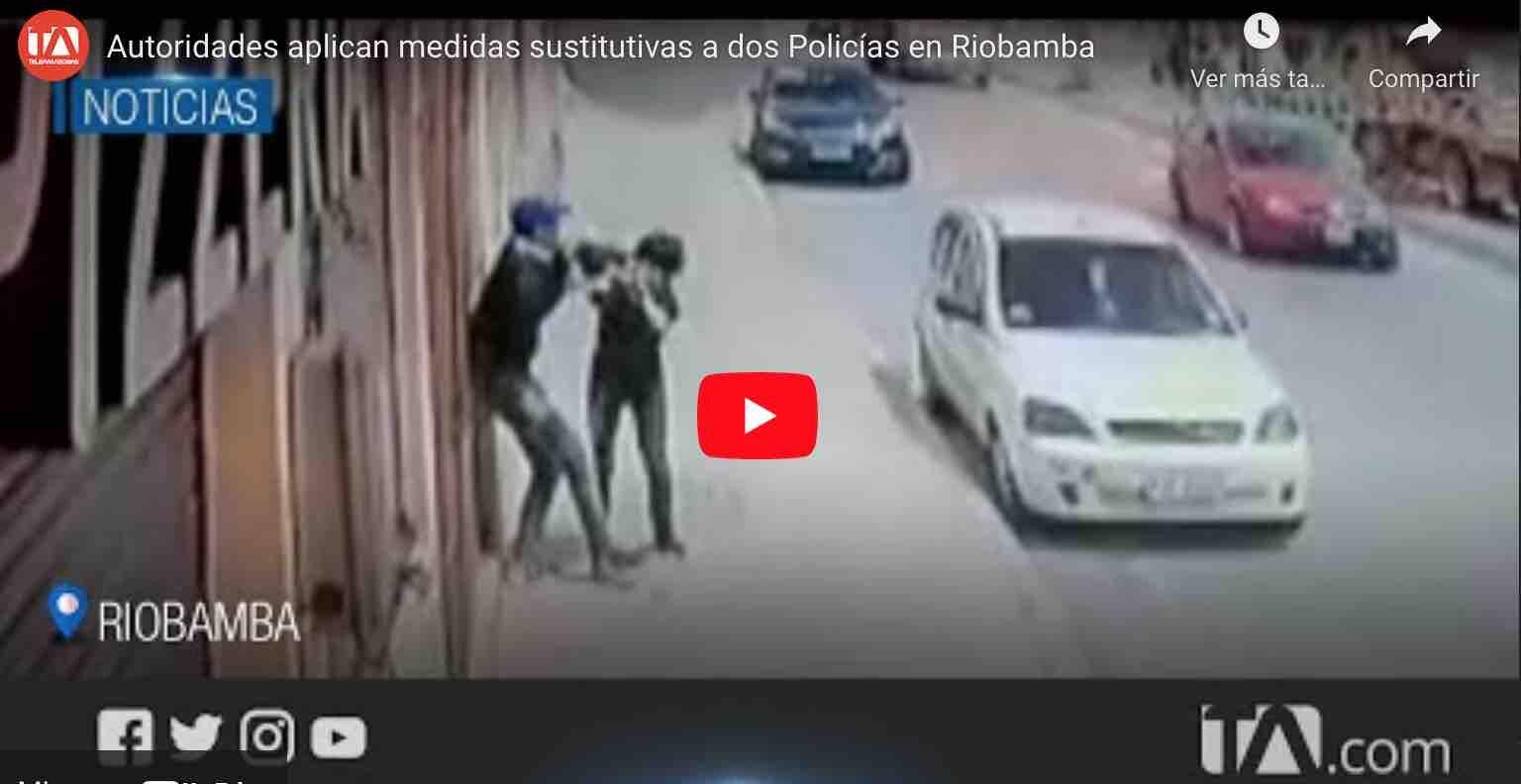 VIDEO: Autoridades aplican medidas sustitutivas a dos Policías en Riobamba