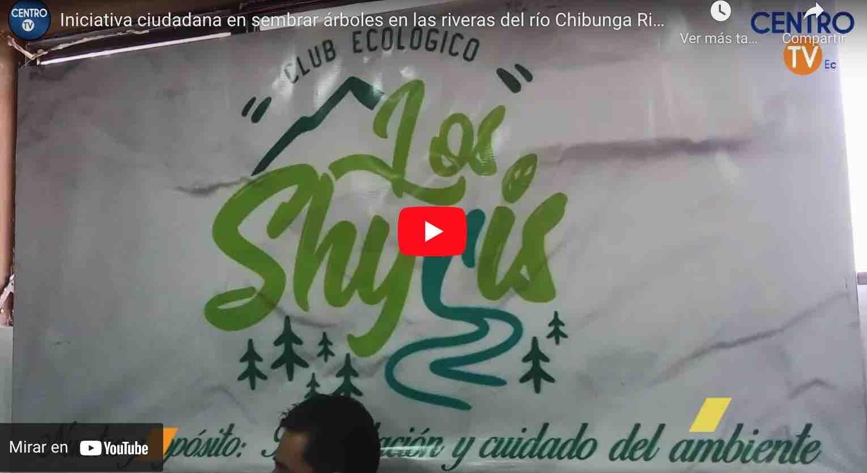 VIDEO: Iniciativa ciudadana en sembrar árboles en las riveras del río Chibunga Riobamba – Ecuador